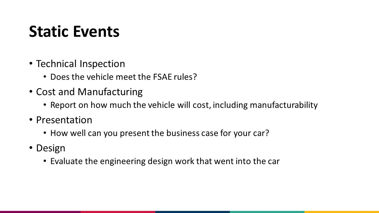 Static Events Technical Inspection Does the vehicle meet the FSAE rules.