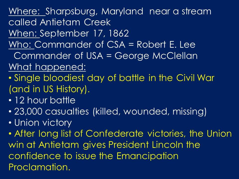 Where: Sharpsburg, Maryland near a stream called Antietam Creek When: September 17, 1862 Who: Commander of CSA = Robert E.