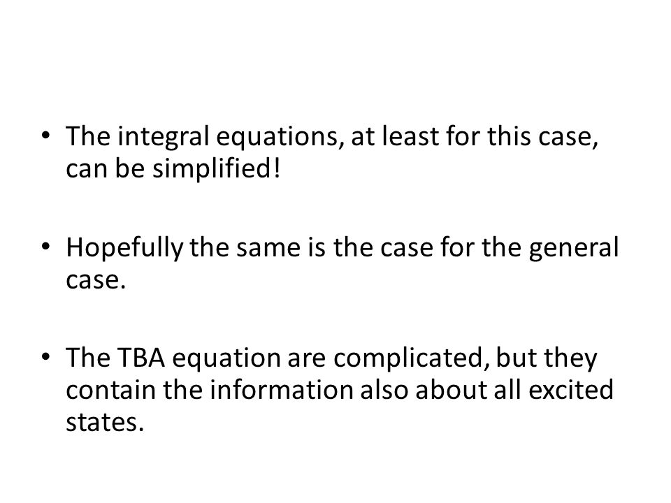 The integral equations, at least for this case, can be simplified! Hopefully the same is the case for the general case. The TBA equation are complicat