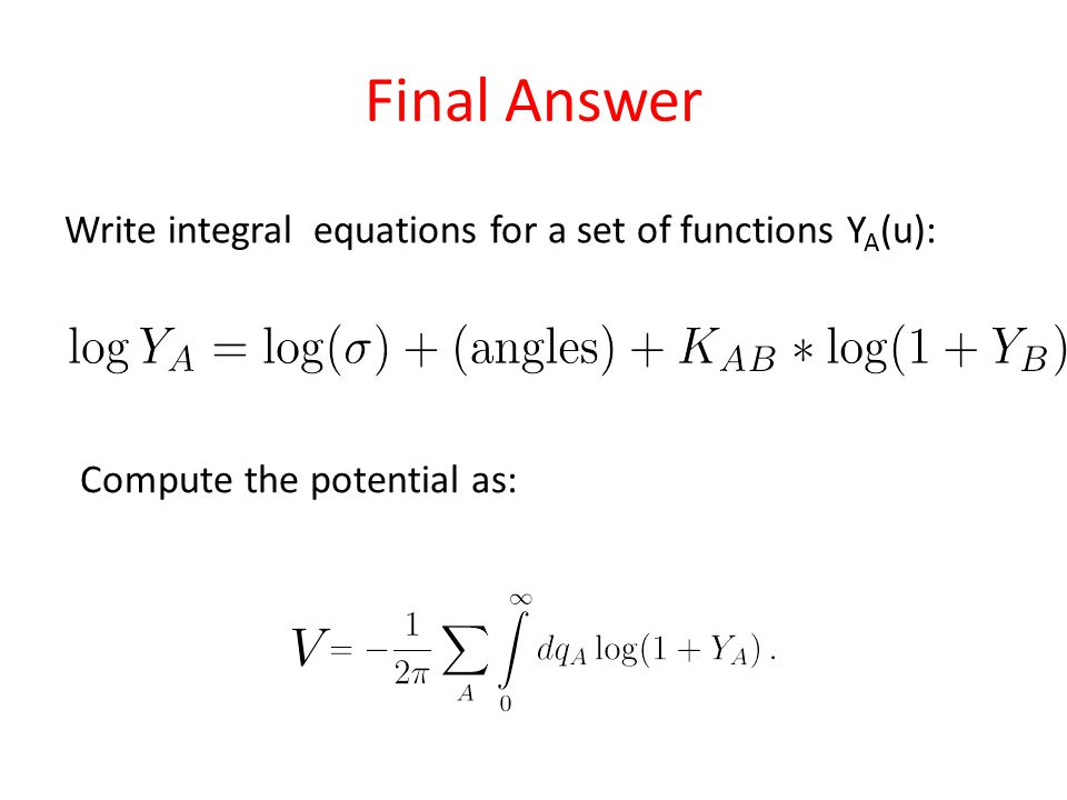 Final Answer Write integral equations for a set of functions Y A (u): Compute the potential as: