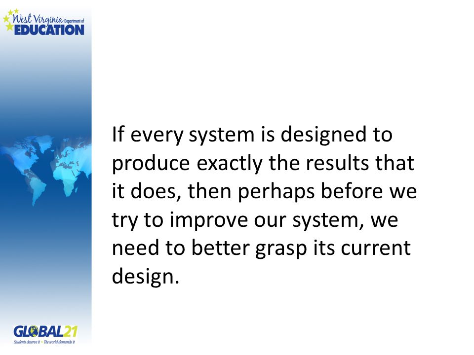 If every system is designed to produce exactly the results that it does, then perhaps before we try to improve our system, we need to better grasp its