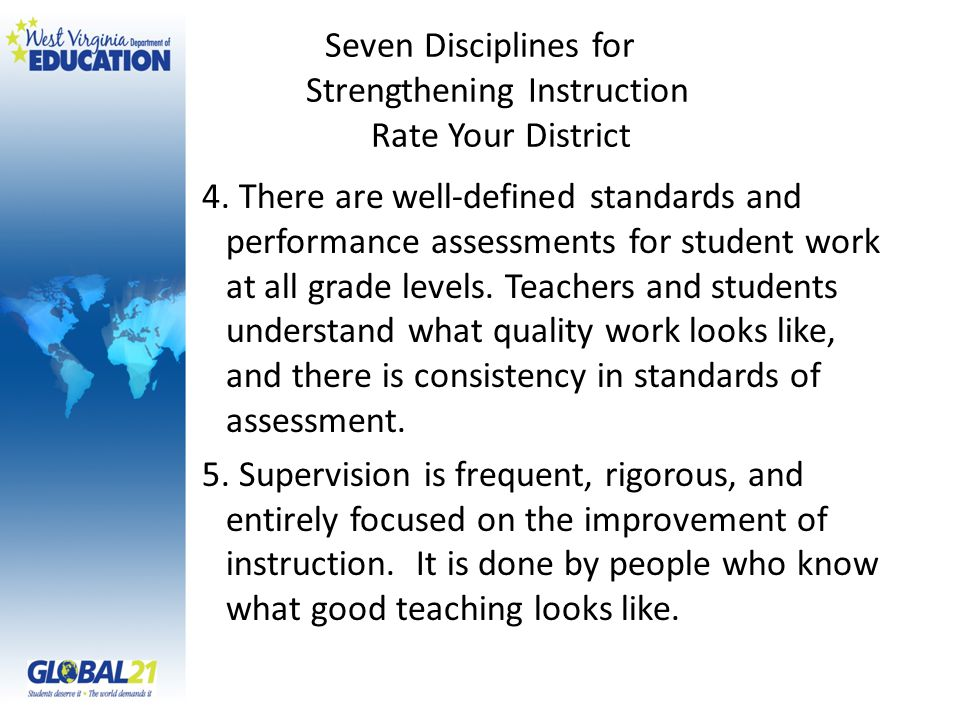 Seven Disciplines for Strengthening Instruction Rate Your District 4. There are well-defined standards and performance assessments for student work at