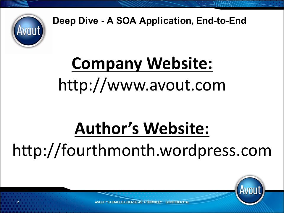 AVOUT S ORACLE LICENSE AS A SERVICE SM CONFIDENTIAL Deep Dive - A SOA Application, End-to-End The Enterprise Service Bus Core functionality: Invocation support for synchronous and asynchronous transport protocols, service mapping (locating and binding) Routing addressability, static/deterministic routing, content-based routing, rules-based routing, policy-based routing Mediation adapters, protocol transformation, service mapping Messaging message-processing, message transformation and message enhancement
