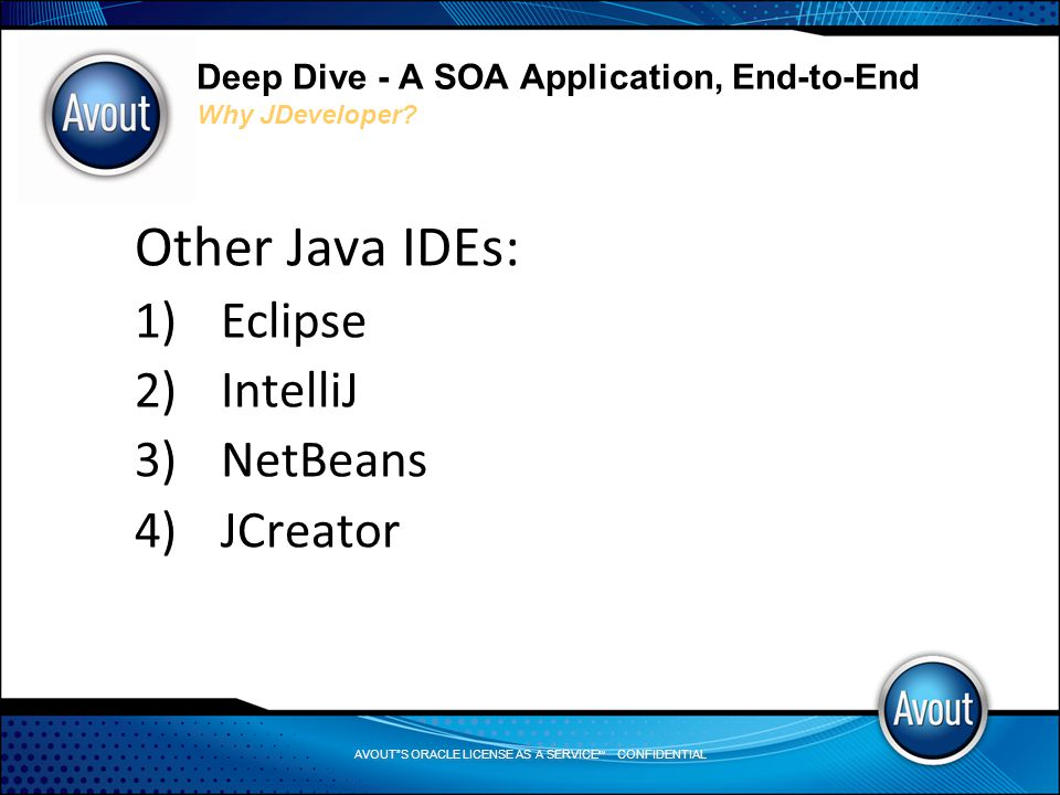 AVOUT S ORACLE LICENSE AS A SERVICE SM CONFIDENTIAL Deep Dive - A SOA Application, End-to-End Why JDeveloper.