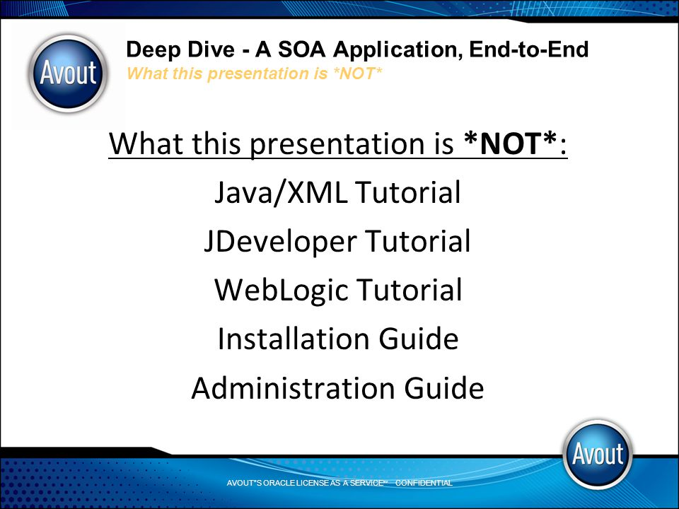 AVOUT S ORACLE LICENSE AS A SERVICE SM CONFIDENTIAL Deep Dive - A SOA Application, End-to-End Web Services: SOAP v REST 2 types of web services: 2) REST - formal model based on resources: a) send a request b) returned resource shows options for next step(s) REST relies on get/put/post/delete (look familiar?) REST can return HTML, XML, JSON, etc.