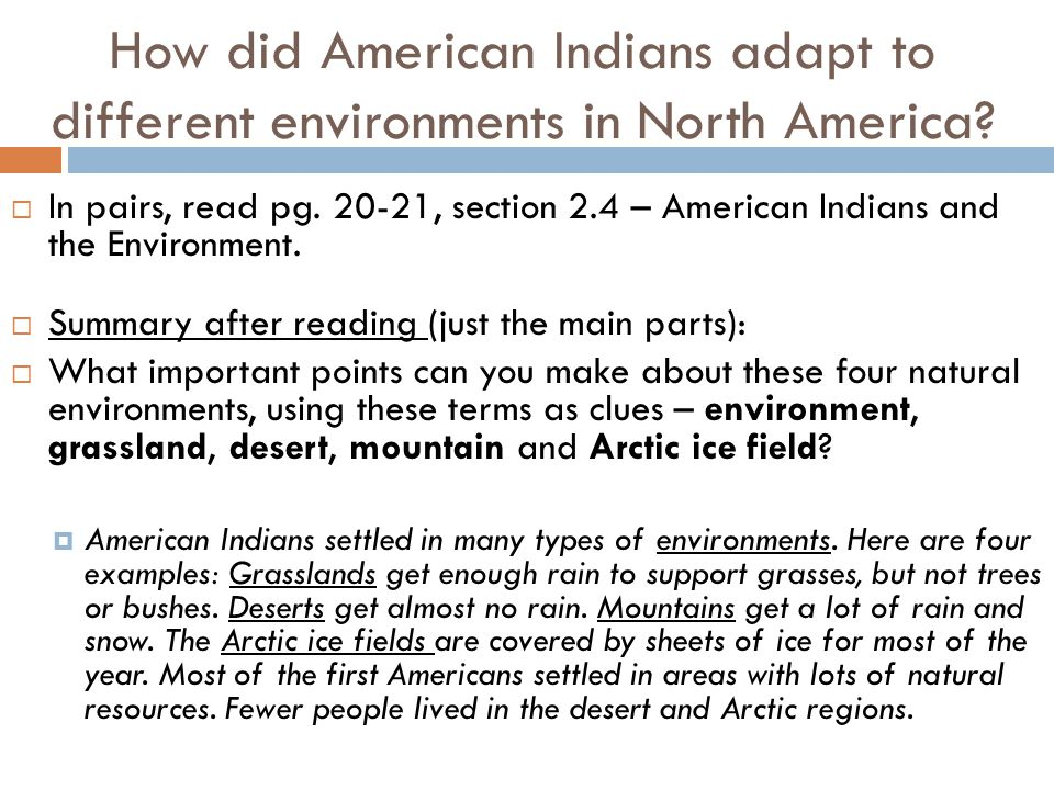 How did American Indians adapt to different environments in North America?  In pairs, read pg. 20-21, section 2.4 – American Indians and the Environm