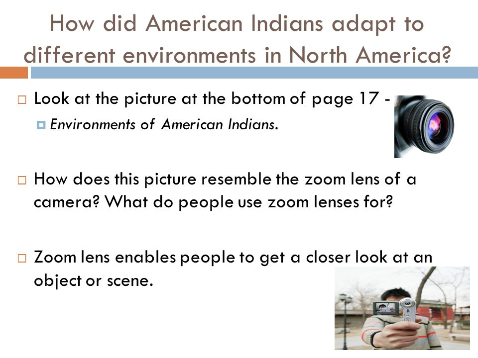 How did American Indians adapt to different environments in North America?  Look at the picture at the bottom of page 17 -  Environments of American