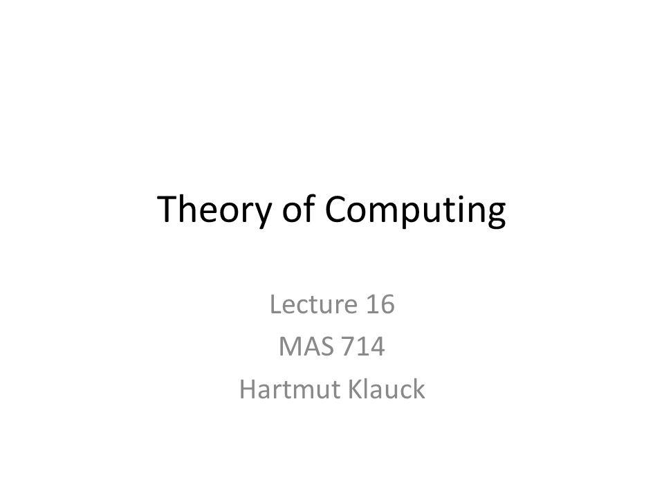 Theory of Computing Lecture 16 MAS 714 Hartmut Klauck