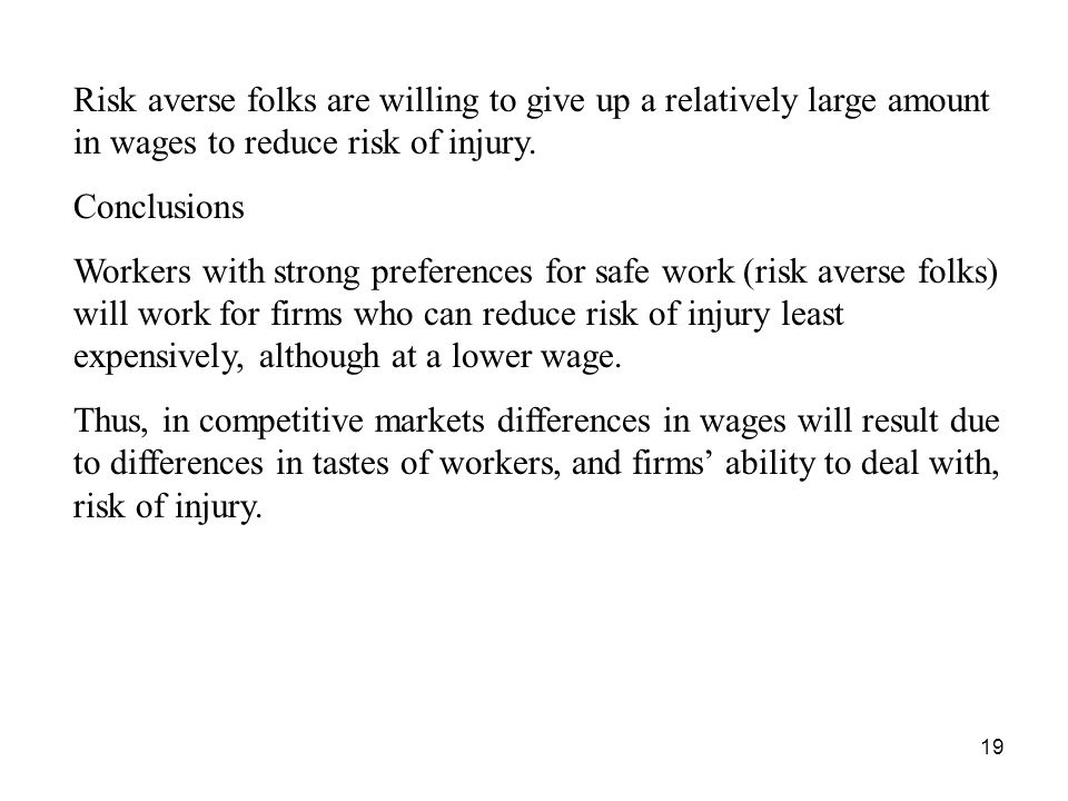 19 Risk averse folks are willing to give up a relatively large amount in wages to reduce risk of injury.