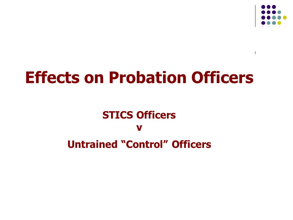 "Effects on Probation Officers STICS Officers v Untrained ""Control"" Officers"