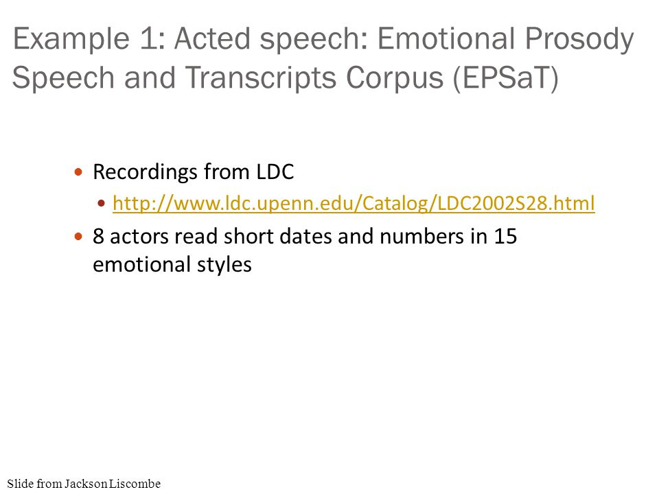 Four quick case studies Acted speech: LDC's EPSaT Annoyance/Frustration in natural speech Ang et al.