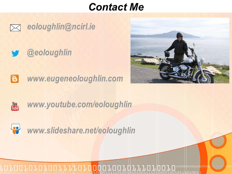 Contact Me eoloughlin@ncirl.ie @eoloughlin www.eugeneoloughlin.com www.youtube.com/eoloughlin www.slideshare.net/eoloughlin