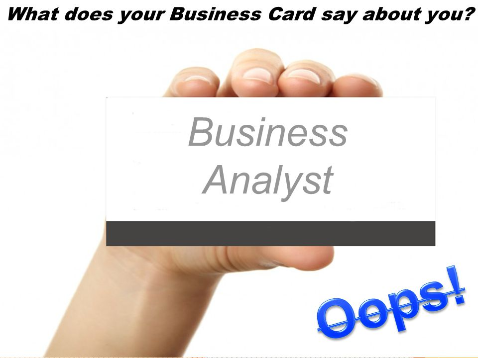 What does your Business Card say about you. Sorry.