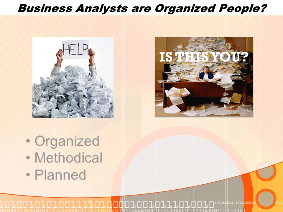 Business Analysts are Organized People? Organized Methodical Planned