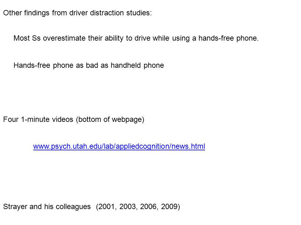 Other findings from driver distraction studies: Most Ss overestimate their ability to drive while using a hands-free phone.