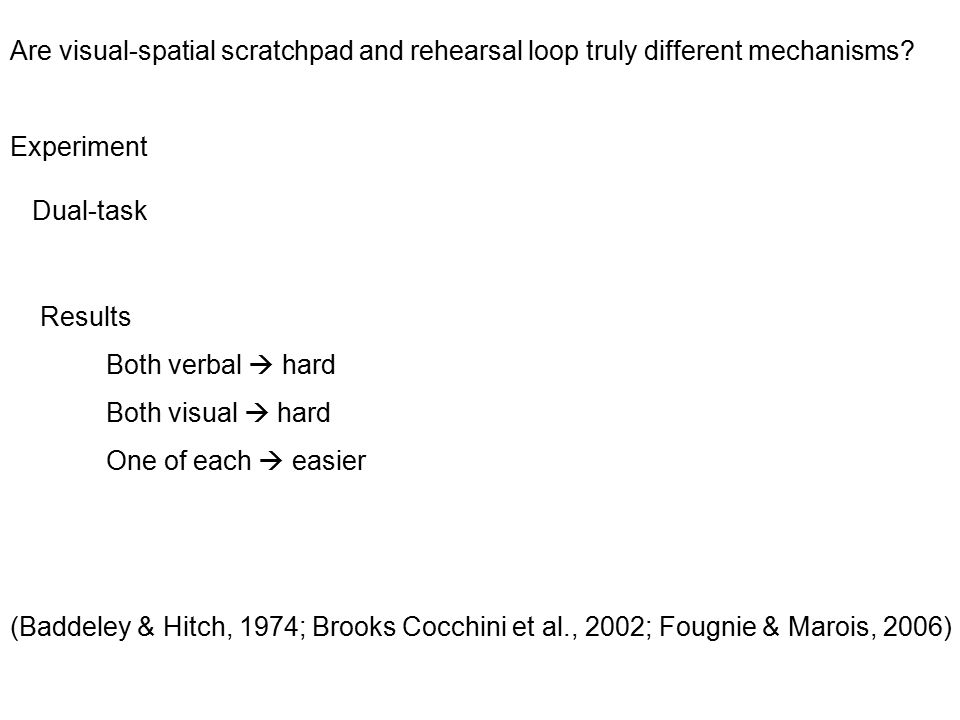 Are visual-spatial scratchpad and rehearsal loop truly different mechanisms? Experiment Dual-task Results Both verbal  hard Both visual  hard One of