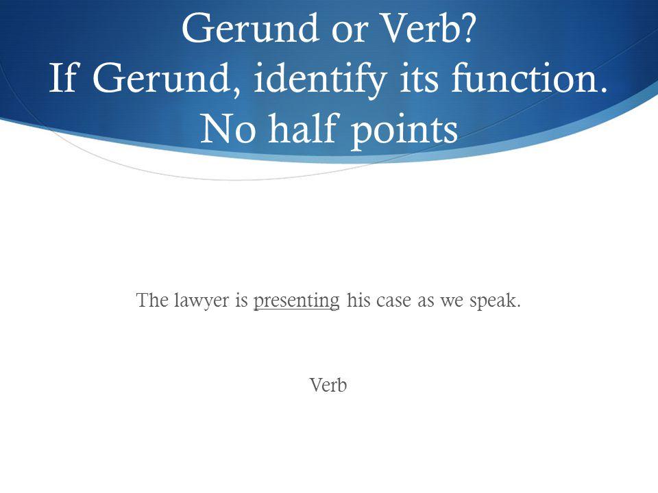 Gerund or Verb. If Gerund, identify its function.