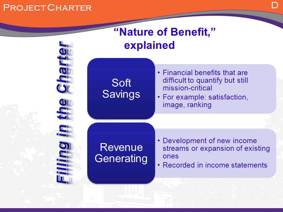 """Nature of Benefit,"" explained D Project Charter Financial benefits that are difficult to quantify but still mission-critical For example: satisfactio"