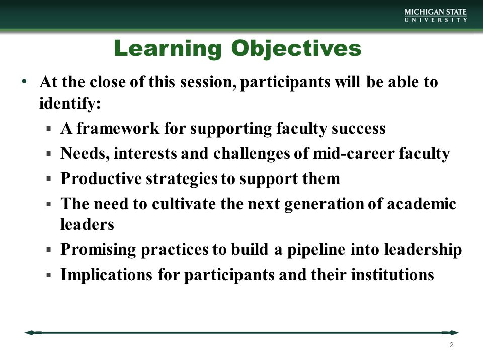 Goals of the Pipeline into Leadership Study To identify: The experiences, motivations, and trajectories of: Administrators (chairs) who effectively identify, cultivate and nurture future leaders Faculty who are emergent leaders in formal or informal leadership roles Their beliefs about what makes an effective leader How administrators identify leadership potential Factors that promote or impede pursuit of roles in academic administration Whether and how gender, race, ethnicity, age, and sexual orientation affect the leadership pipeline The case for pursuing academic administration 33