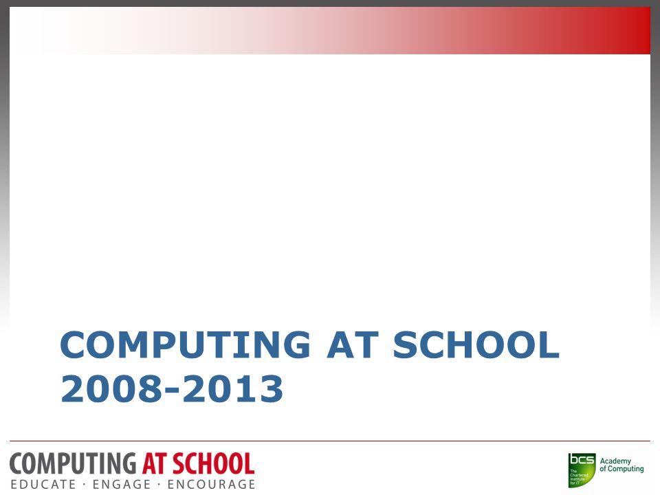 COMPUTING AT SCHOOL 2008-2013