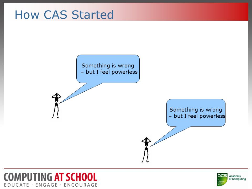 How CAS Started Something is wrong – but I feel powerless Something is wrong – but I feel powerless