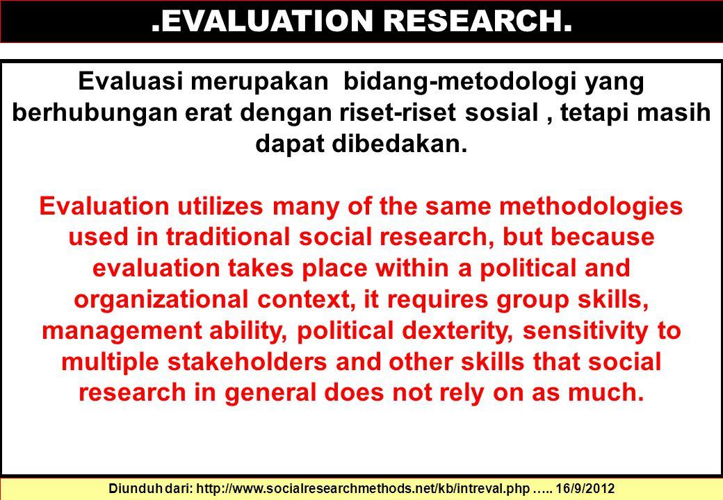 Evaluasi merupakan bidang-metodologi yang berhubungan erat dengan riset-riset sosial, tetapi masih dapat dibedakan.