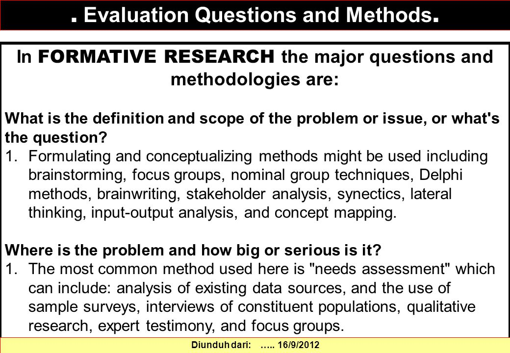 In FORMATIVE RESEARCH the major questions and methodologies are: What is the definition and scope of the problem or issue, or what's the question? 1.F