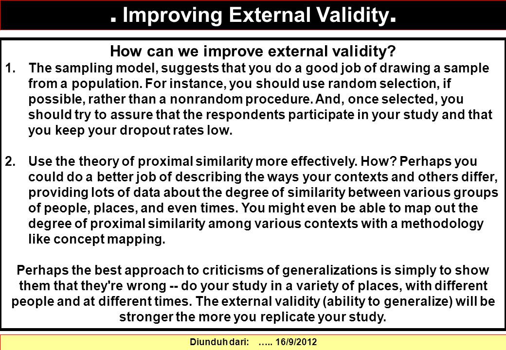 How can we improve external validity? 1.The sampling model, suggests that you do a good job of drawing a sample from a population. For instance, you s
