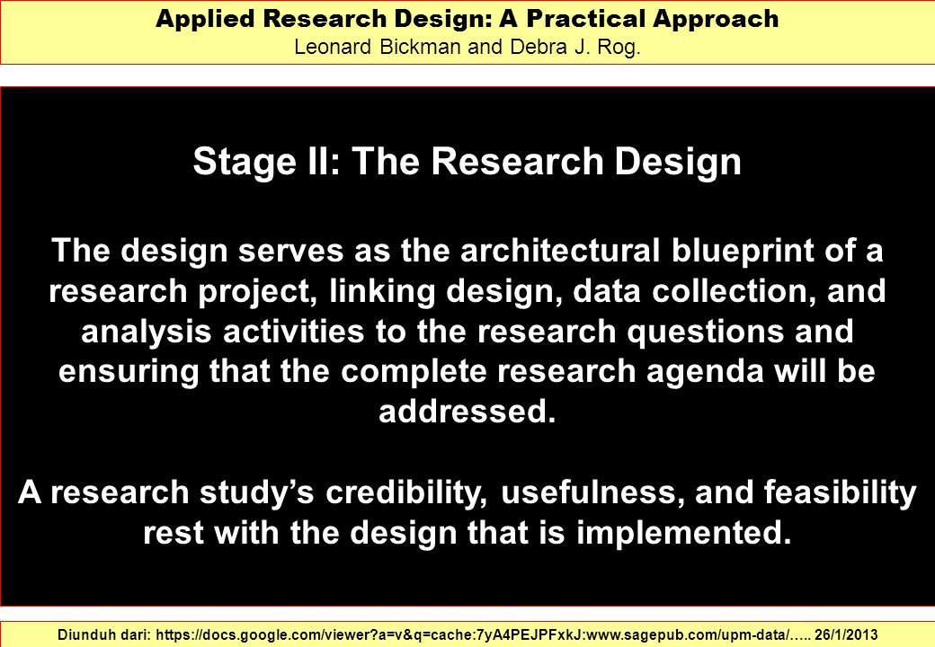Stage II: The Research Design The design serves as the architectural blueprint of a research project, linking design, data collection, and analysis ac