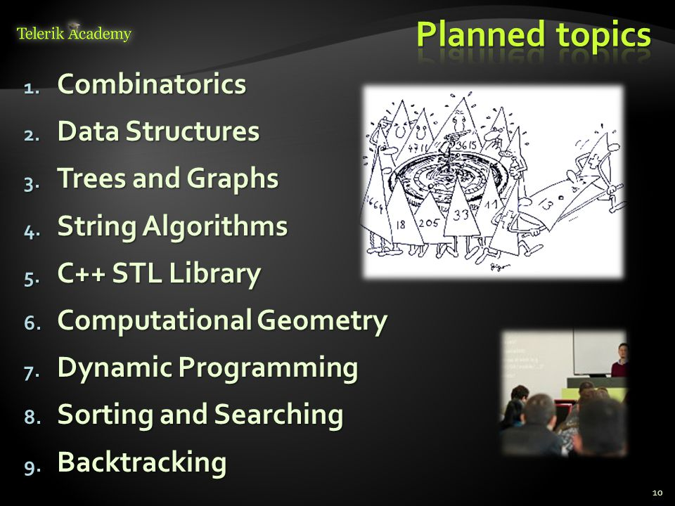 1. Combinatorics 2. Data Structures 3. Trees and Graphs 4. String Algorithms 5. C++ STL Library 6. Computational Geometry 7. Dynamic Programming 8. So