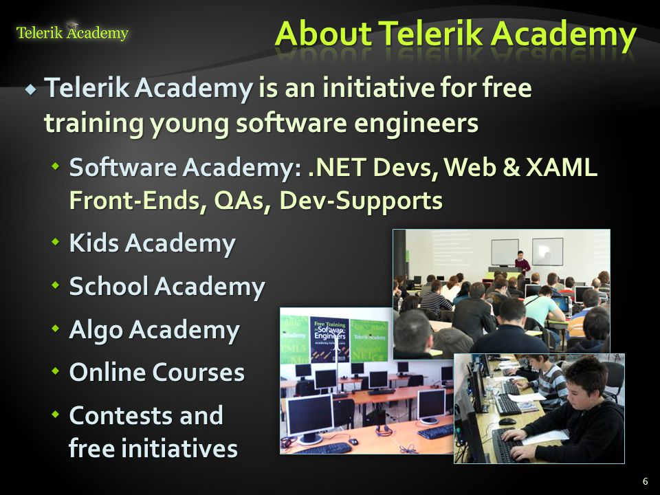 Telerik Academy is an initiative for free training young software engineers  Software Academy:.NET Devs, Web & XAML Front-Ends, QAs, Dev-Supports 