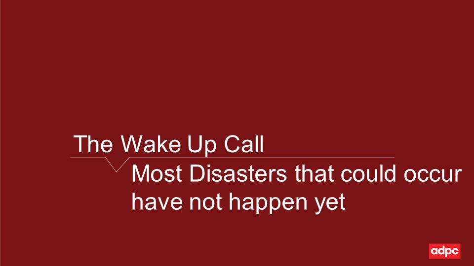 The Wake Up Call Most Disasters that could occur have not happen yet