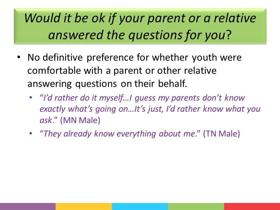 Would it be ok if your parent or a relative answered the questions for you.