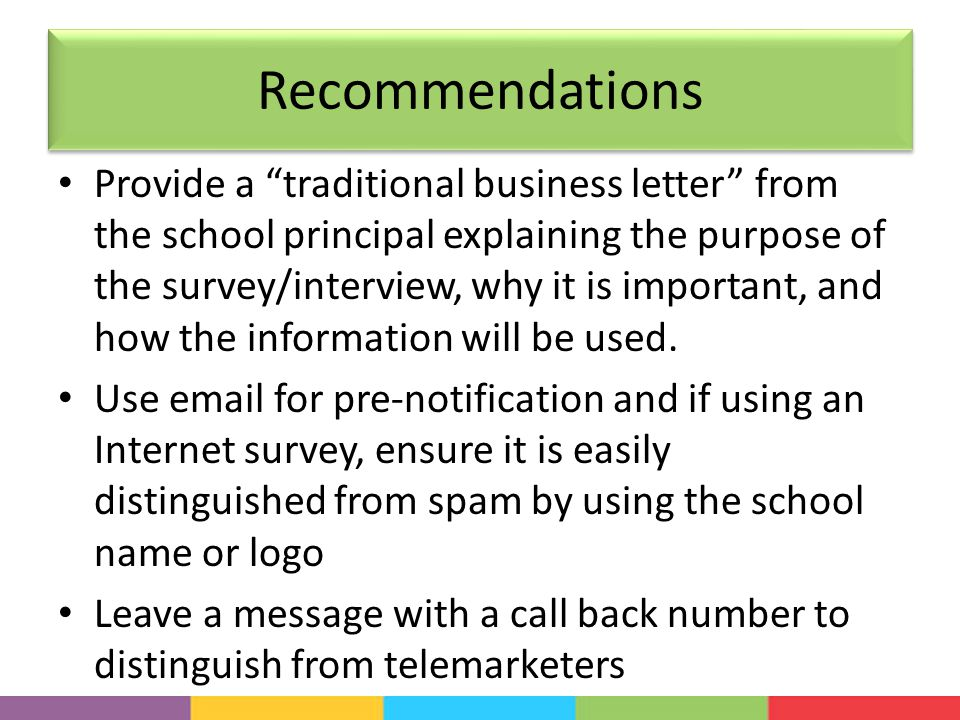 Recommendations Provide a traditional business letter from the school principal explaining the purpose of the survey/interview, why it is important, and how the information will be used.