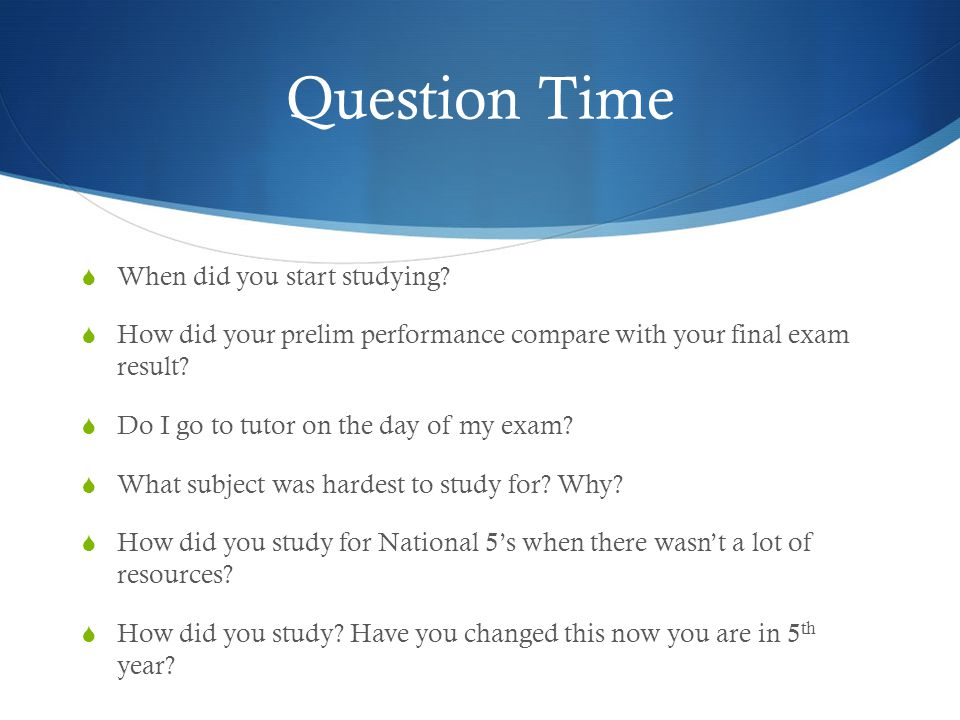 Question Time  When did you start studying.