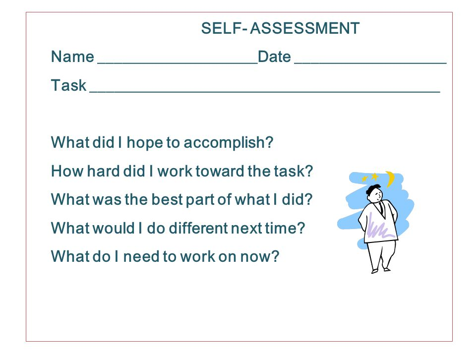 SELF- ASSESSMENT Name ____________________Date ___________________ Task ____________________________________________ What did I hope to accomplish.