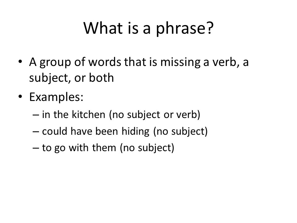 Practice…Are these phrases or not when you know – NP in the garden – P (missing subject and verb) is sleeping – P (missing subject) how she remembered – NP smiling brightly – P (missing subject) to the supermarket – P (missing subject and verb)