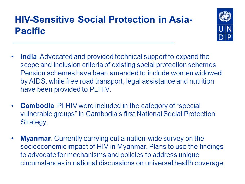 HIV-Sensitive Social Protection in Asia- Pacific India. Advocated and provided technical support to expand the scope and inclusion criteria of existin