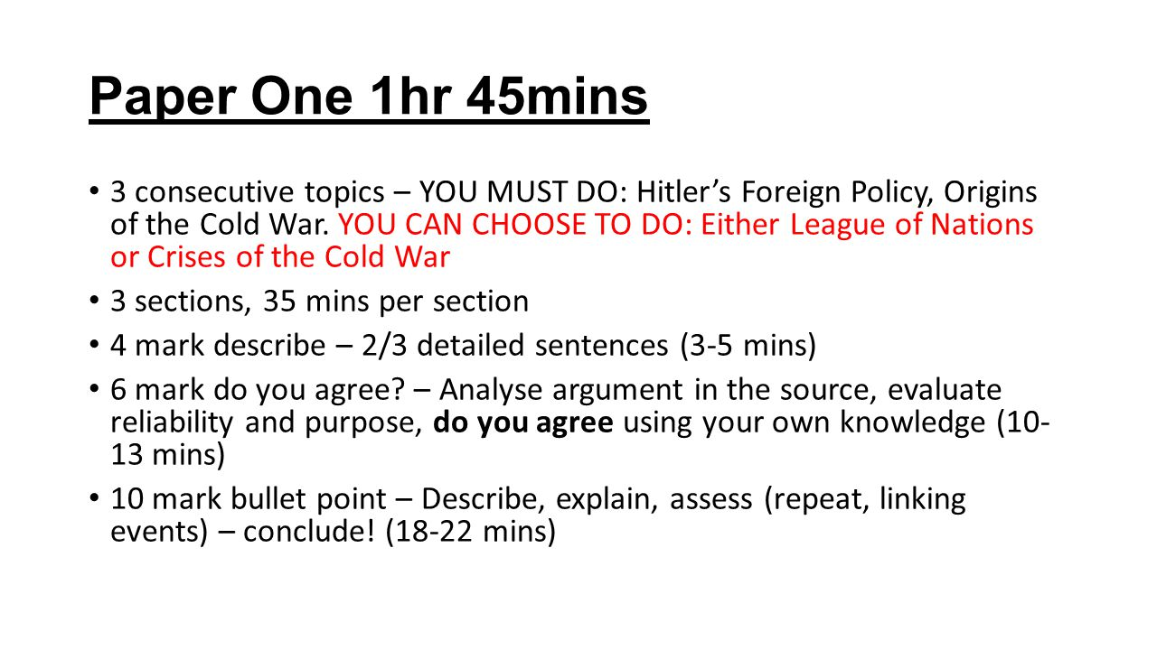 Paper One 1hr 45mins 3 consecutive topics – YOU MUST DO: Hitler's Foreign Policy, Origins of the Cold War.