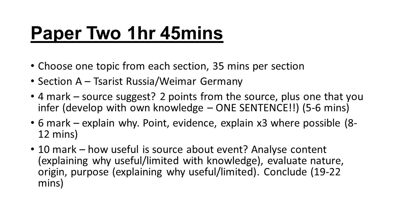 Paper Two 1hr 45mins Choose one topic from each section, 35 mins per section Section A – Tsarist Russia/Weimar Germany 4 mark – source suggest.