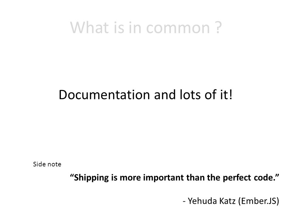 What is in common . Documentation and lots of it.