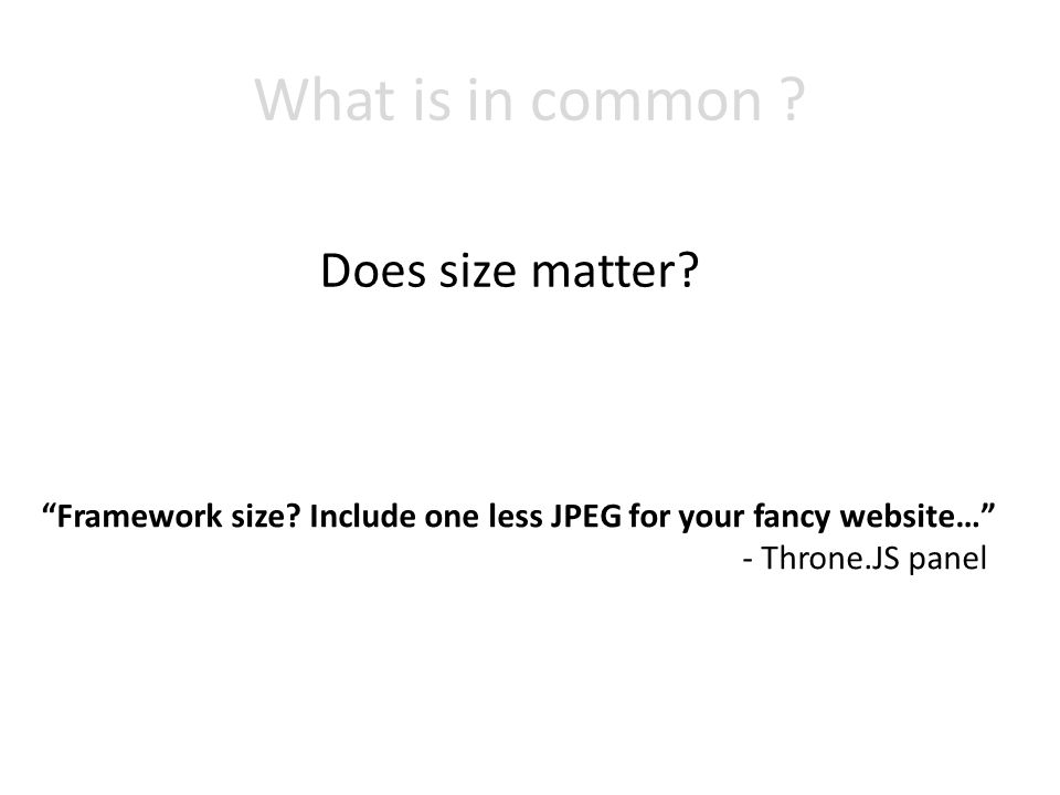What is in common . Does size matter. Framework size.