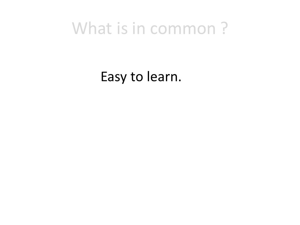 What is in common Easy to learn.