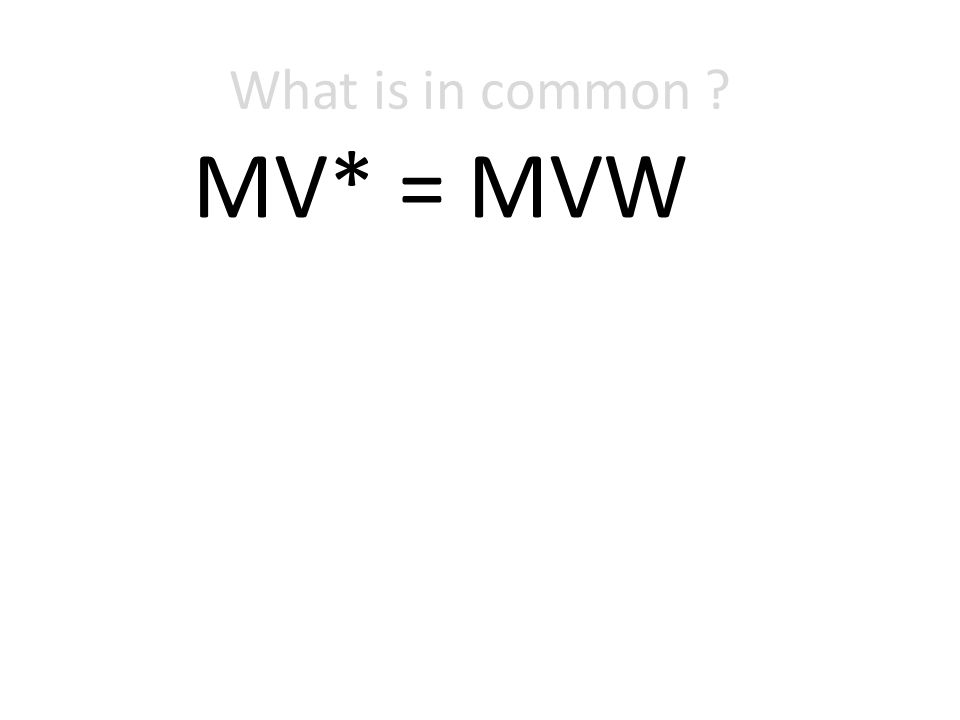 What is in common MV* = MVW