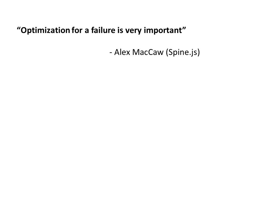 Optimization for a failure is very important - Alex MacCaw (Spine.js)