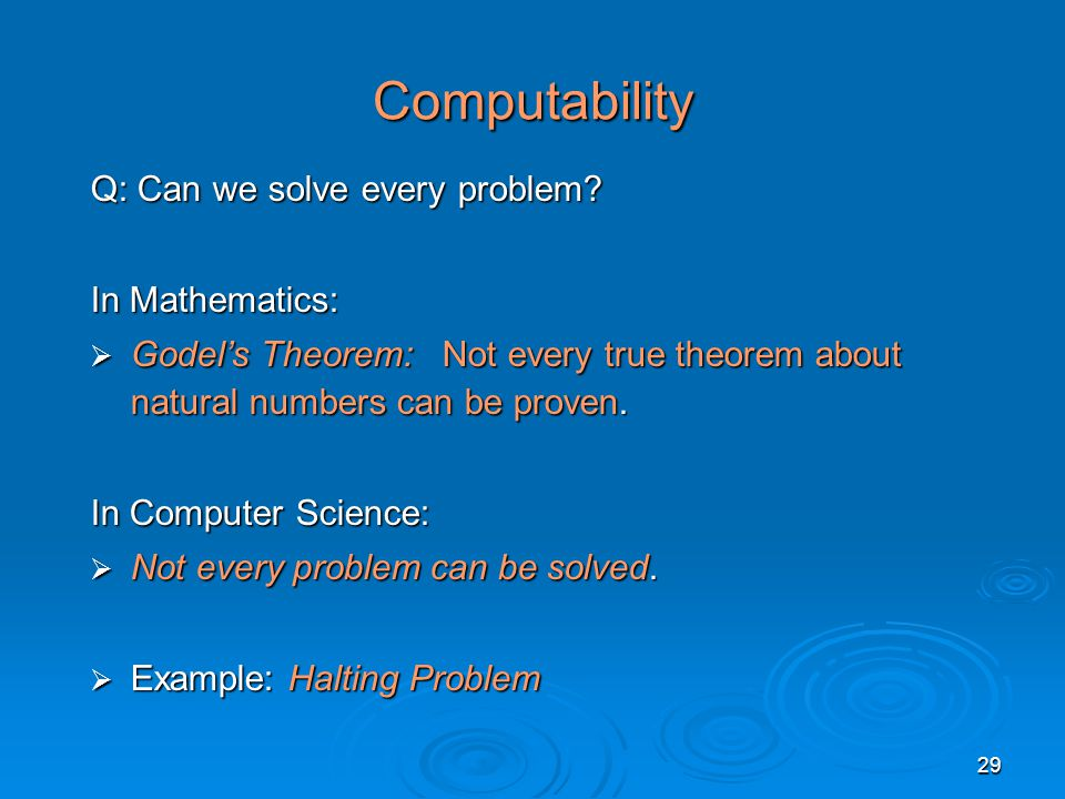 29 Computability Q: Can we solve every problem.