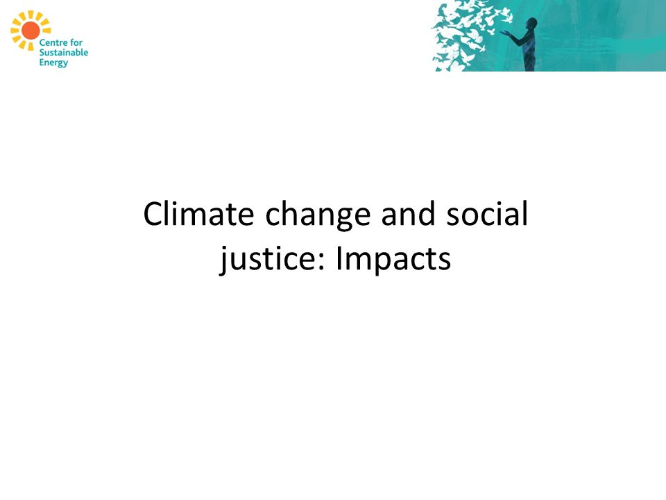 Climate change and social justice: Impacts