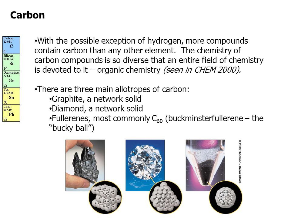 Carbon With the possible exception of hydrogen, more compounds contain carbon than any other element.