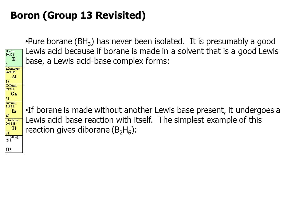 Pure borane (BH 3 ) has never been isolated. It is presumably a good Lewis acid because if borane is made in a solvent that is a good Lewis base, a Le