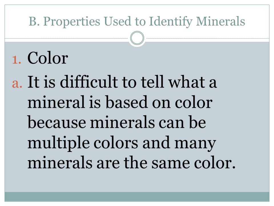 B. Properties Used to Identify Minerals 1. Color a.